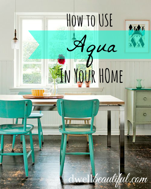 Color Trend Aqua Home Decor Dwell Beautiful