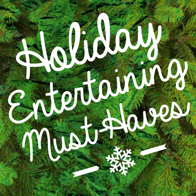 Entertaining Holidays: Holiday Entertaining Must-Haves